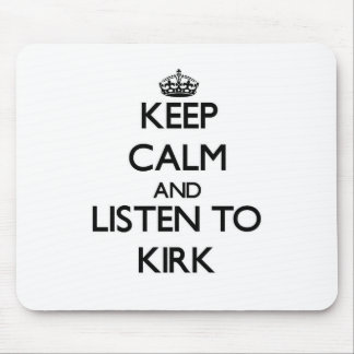 Keep Calm and Listen to Kirk Mouse Pad