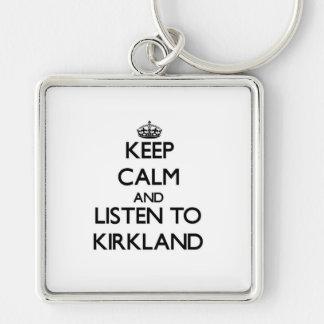 Keep calm and Listen to Kirkland Key Chain