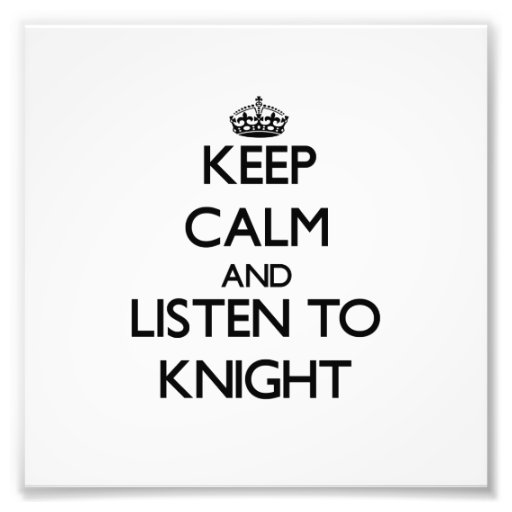 Keep calm and Listen to Knight Photo