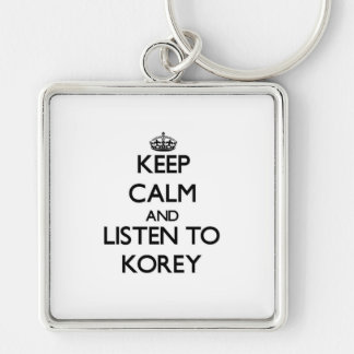 Keep Calm and Listen to Korey Key Chains