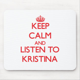 Keep Calm and listen to Kristina Mouse Pad