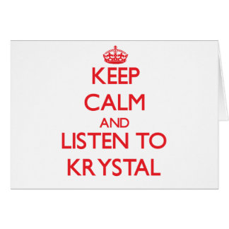 Keep Calm and listen to Krystal Greeting Card