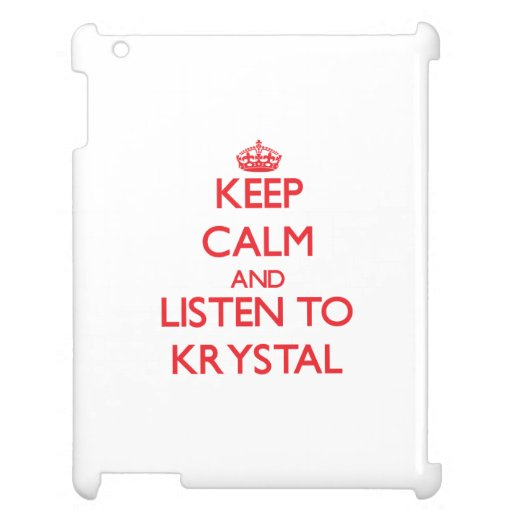 Keep Calm and listen to Krystal iPad Cases
