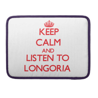 Keep calm and Listen to Longoria Sleeves For MacBook Pro