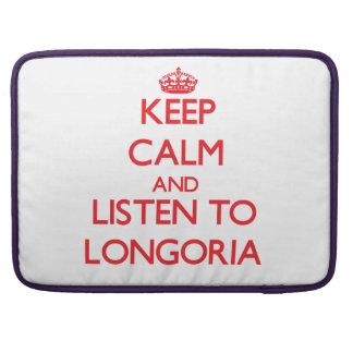 Keep calm and Listen to Longoria MacBook Pro Sleeves