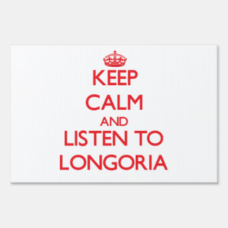 Keep calm and Listen to Longoria Yard Signs