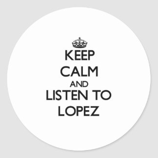 Keep calm and Listen to Lopez Classic Round Sticker