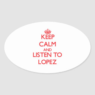 Keep calm and Listen to Lopez Oval Sticker