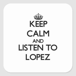 Keep calm and Listen to Lopez Square Sticker