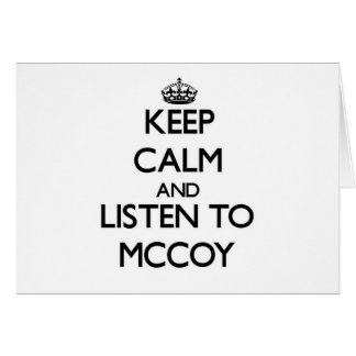 Keep calm and Listen to Mccoy Greeting Card