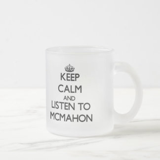 Keep calm and Listen to Mcmahon 10 Oz Frosted Glass Coffee Mug