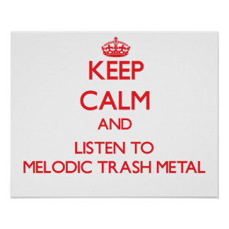 Keep calm and listen to MELODIC TRASH METAL Poster