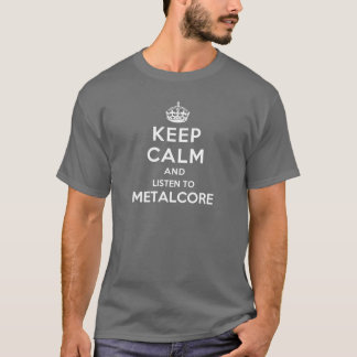 Keep Calm and listen to Metalcore T-Shirt