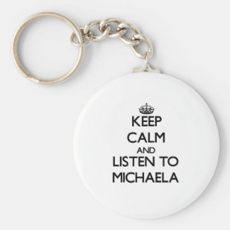 Keep Calm and listen to Michaela Key Chain