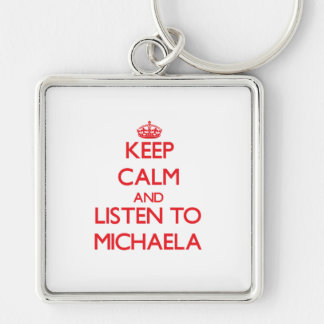 Keep Calm and listen to Michaela Keychains