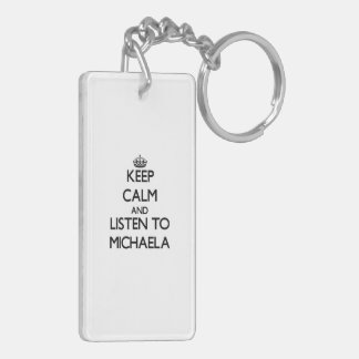 Keep Calm and listen to Michaela Rectangle Acrylic Key Chains