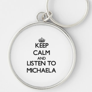 Keep Calm and listen to Michaela Key Chains