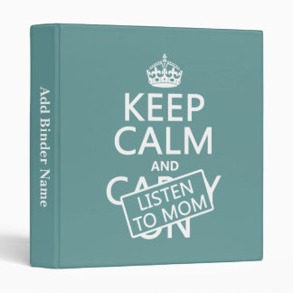 Keep Calm and Listen To Mom (in any color) Vinyl Binder