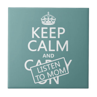 Keep Calm and Listen To Mom (in any color) Ceramic Tile