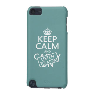 Keep Calm and Listen To Mom (in any color) iPod Touch 5G Case