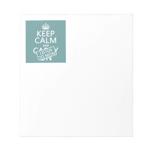 Keep Calm and Listen To Mom (in any color) Memo Notepads