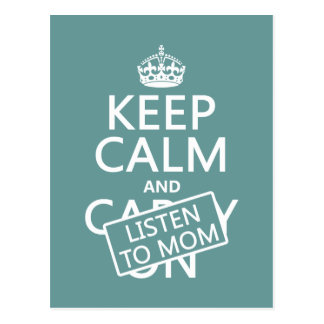 Keep Calm and Listen To Mom (in any color) Postcard