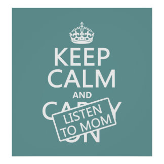 Keep Calm and Listen To Mom (in any color) Poster