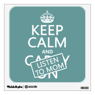 Keep Calm and Listen To Mom (in any color) Wall Decor