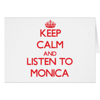 Keep Calm and listen to Monica Greeting Card