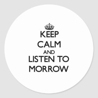 Keep calm and Listen to Morrow Stickers