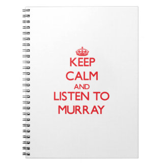 Keep calm and Listen to Murray Note Books