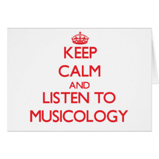 Keep calm and listen to MUSICOLOGY Greeting Card