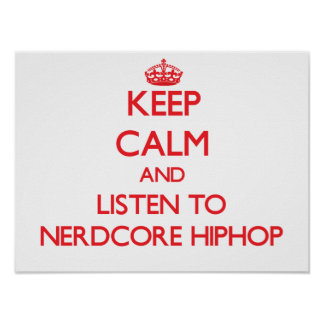 Keep calm and listen to NERDCORE HIPHOP Print