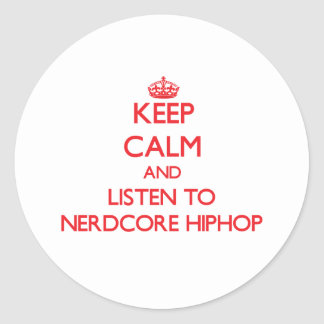 Keep calm and listen to NERDCORE HIPHOP Round Stickers