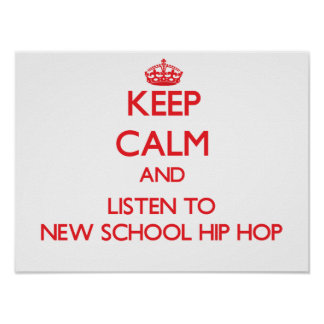 Keep calm and listen to NEW SCHOOL HIP HOP Poster