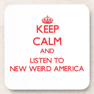 Keep calm and listen to NEW WEIRD AMERICA Beverage Coaster