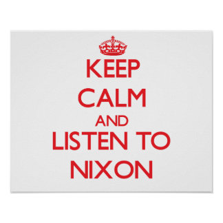 Keep calm and Listen to Nixon Posters
