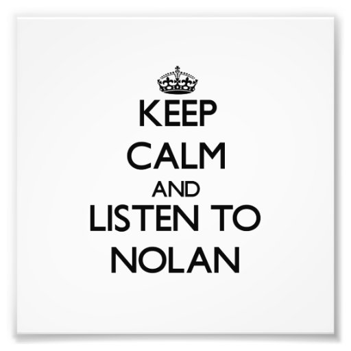 Keep Calm and Listen to Nolan Photographic Print