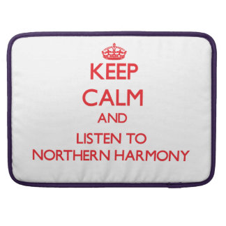 Keep calm and listen to NORTHERN HARMONY Sleeve For MacBook Pro
