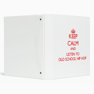 Keep calm and listen to OLD SCHOOL HIP HOP Binders