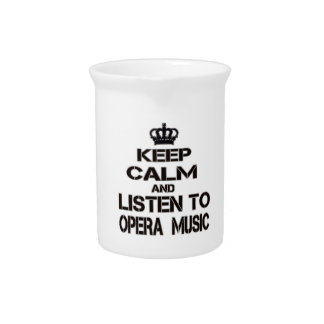 Keep Calm And Listen To Opera Music Beverage Pitchers
