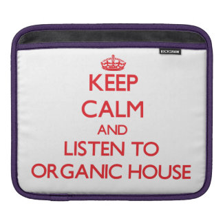 Keep calm and listen to ORGANIC HOUSE Sleeves For iPads