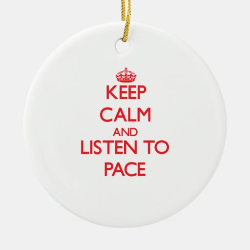 Keep calm and Listen to Pace Ornaments