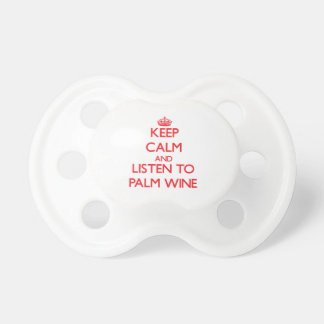 Keep calm and listen to PALM WINE Pacifiers