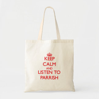 Keep calm and Listen to Parrish Tote Bags