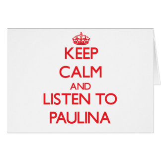 Keep Calm and listen to Paulina Greeting Card