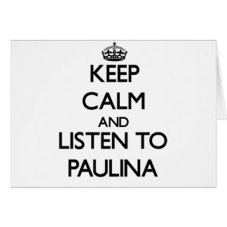 Keep Calm and listen to Paulina Greeting Cards