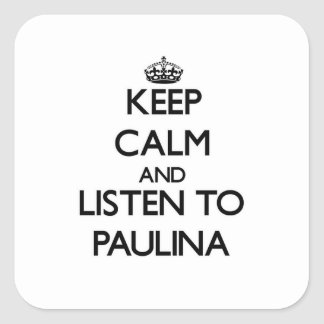 Keep Calm and listen to Paulina Square Sticker
