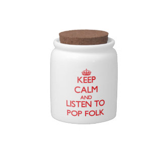 Keep calm and listen to POP FOLK Candy Dishes