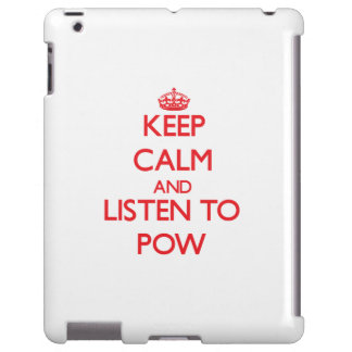 Keep calm and listen to POW